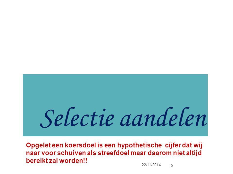 Selectie aandelen 22/11/2014 10 Opgelet een koersdoel is een hypothetische cijfer dat wij naar voor schuiven als streefdoel maar daarom niet altijd be