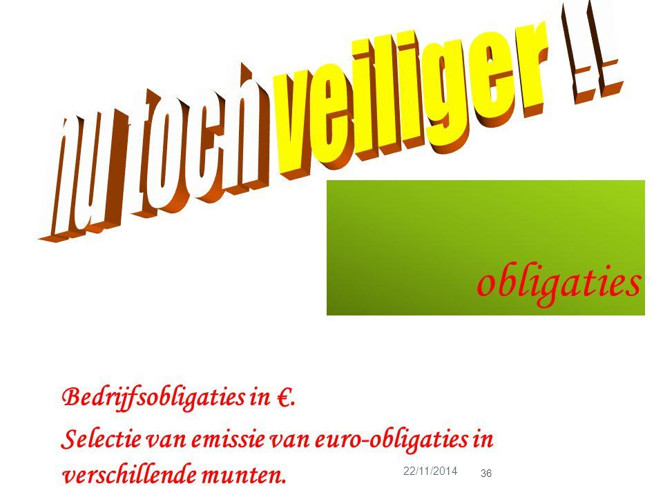 obligaties 22/11/2014 36 Bedrijfsobligaties in €. Selectie van emissie van euro-obligaties in verschillende munten.