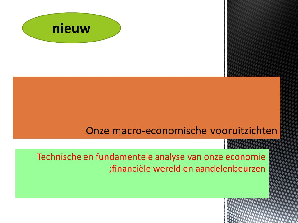 22/11/2014 4 Technische en fundamentele analyse van onze economie ;financiële wereld en aandelenbeurzen nieuw