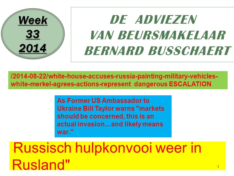 Russisch hulpkonvooi weer in Rusland 1 DE ADVIEZEN VAN BEURSMAKELAAR BERNARD BUSSCHAERT Week 33 2014 2014 /2014-08-22/white-house-accuses-russia-painting-military-vehicles- white-merkel-agrees-actions-represent dangerous ESCALATION As Former US Ambassador to Ukraine Bill Taylor warns markets should be concerned, this is an actual invasion...