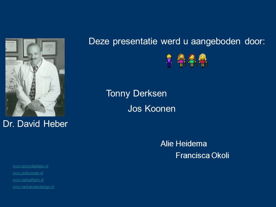 Deze presentatie werd u aangeboden door: Tonny Derksen Jos Koonen Francisca Okoli Dr. David Heber Alie Heidema www.tonnyderksen.nl www.joskoonen.nl ww