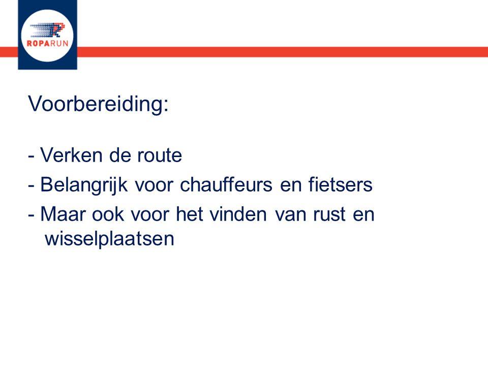 Voorbereiding: - Verken de route - Belangrijk voor chauffeurs en fietsers - Maar ook voor het vinden van rust en wisselplaatsen