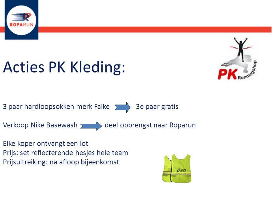 Acties PK Kleding: 3 paar hardloopsokken merk Falke 3e paar gratis Verkoop Nike Basewash deel opbrengst naar Roparun Elke koper ontvangt een lot Prijs: set reflecterende hesjes hele team Prijsuitreiking: na afloop bijeenkomst