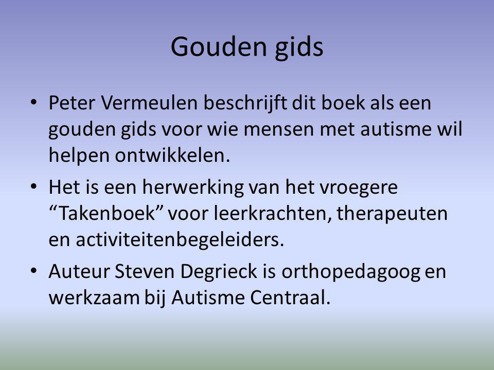 Gouden gids Peter Vermeulen beschrijft dit boek als een gouden gids voor wie mensen met autisme wil helpen ontwikkelen. Het is een herwerking van het