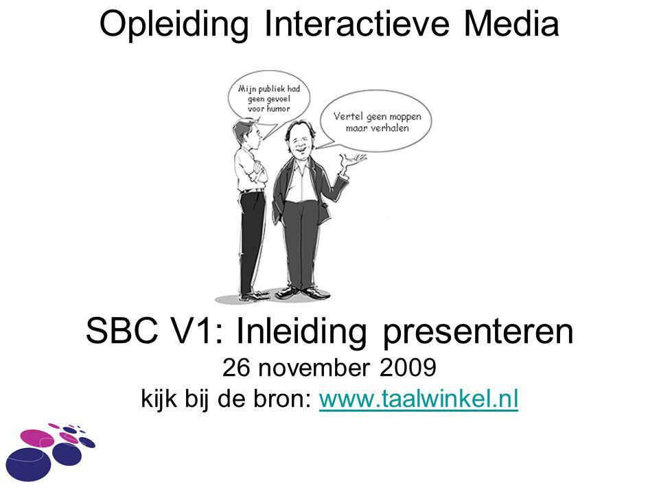 Opleiding Interactieve Media SBC V1: Inleiding presenteren 26 november 2009 kijk bij de bron: www.taalwinkel.nlwww.taalwinkel.nl