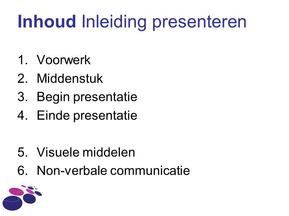 Inhoud Inleiding presenteren 1.Voorwerk 2.Middenstuk 3.Begin presentatie 4.Einde presentatie 5.Visuele middelen 6.Non-verbale communicatie