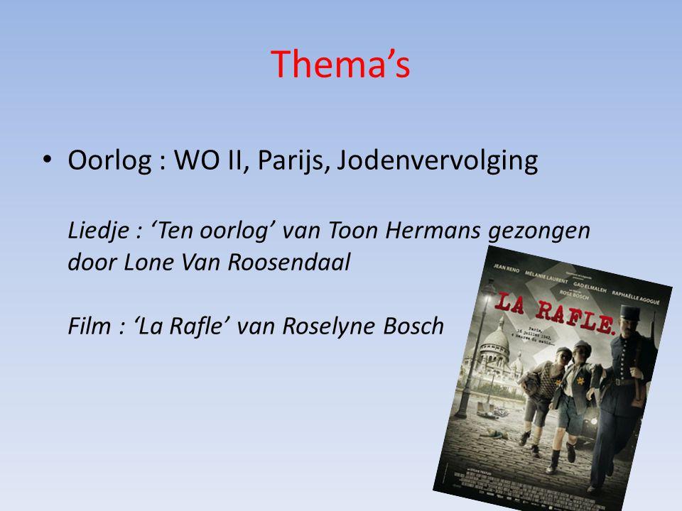 Thema's Oorlog : WO II, Parijs, Jodenvervolging Liedje : 'Ten oorlog' van Toon Hermans gezongen door Lone Van Roosendaal Film : 'La Rafle' van Roselyne Bosch
