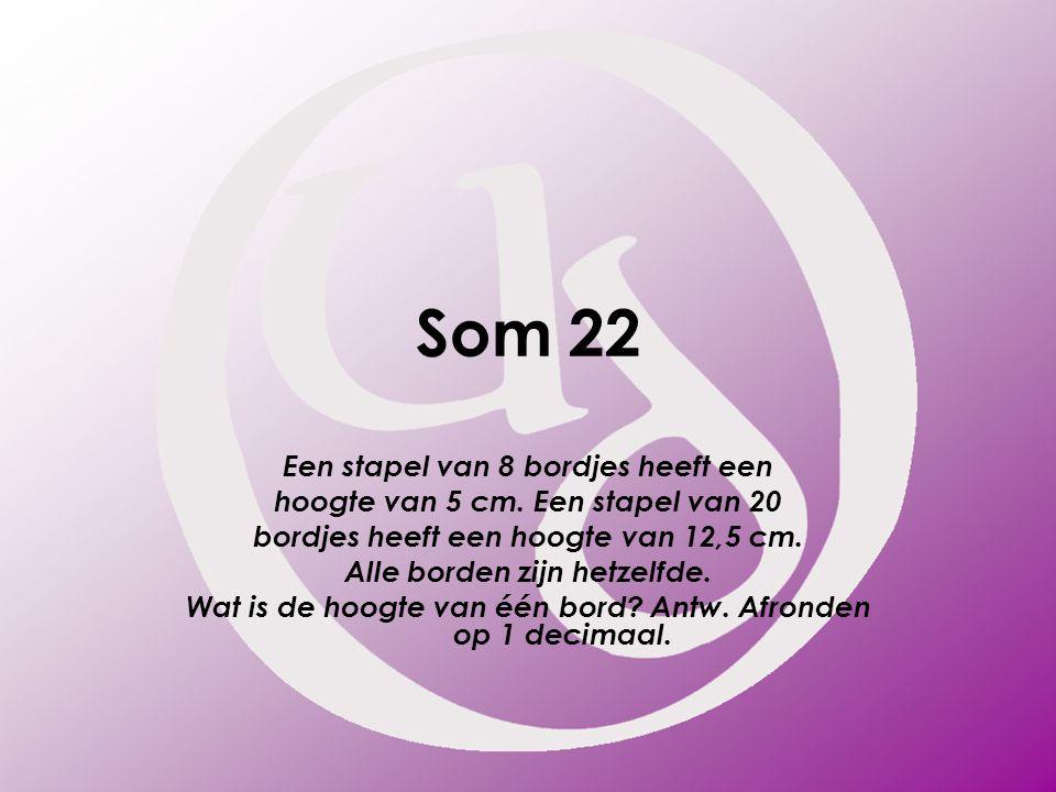Som 22 Een stapel van 8 bordjes heeft een hoogte van 5 cm.