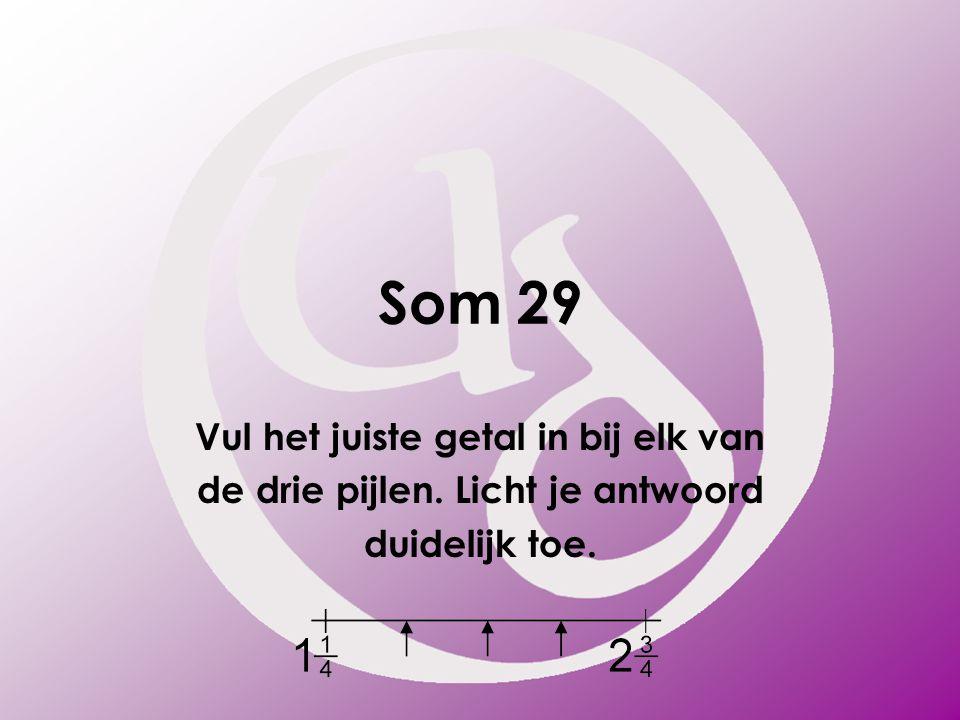 Som 29 Vul het juiste getal in bij elk van de drie pijlen. Licht je antwoord duidelijk toe.