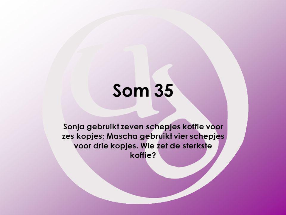Som 35 Sonja gebruikt zeven schepjes koffie voor zes kopjes; Mascha gebruikt vier schepjes voor drie kopjes.