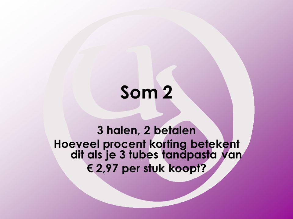 Som 2 3 halen, 2 betalen Hoeveel procent korting betekent dit als je 3 tubes tandpasta van € 2,97 per stuk koopt?