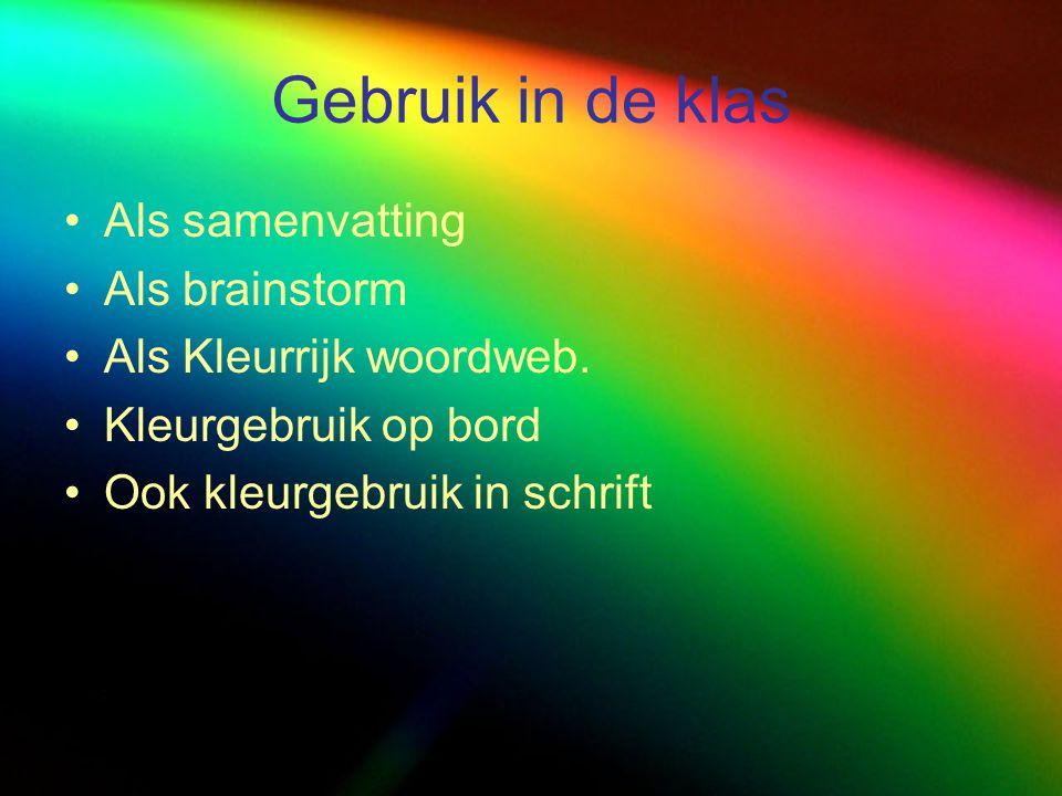 Als samenvatting Als brainstorm Als Kleurrijk woordweb. Kleurgebruik op bord Ook kleurgebruik in schrift