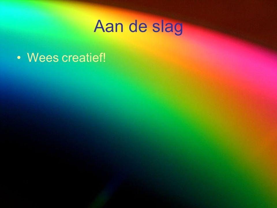 Aan de slag Wees creatief!