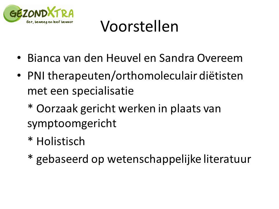 Voorstellen Bianca van den Heuvel en Sandra Overeem PNI therapeuten/orthomoleculair diëtisten met een specialisatie * Oorzaak gericht werken in plaats