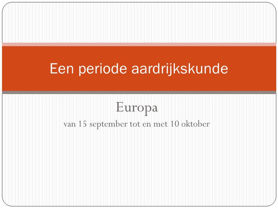Europa van 15 september tot en met 10 oktober Een periode aardrijkskunde