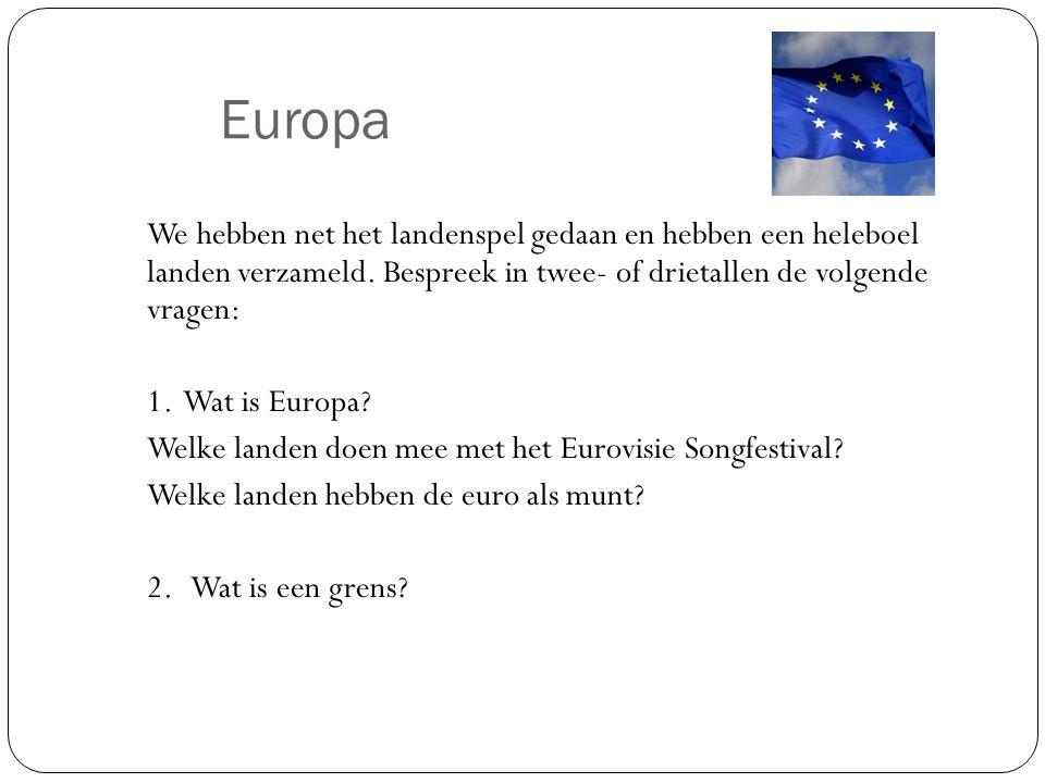 Europa We hebben net het landenspel gedaan en hebben een heleboel landen verzameld. Bespreek in twee- of drietallen de volgende vragen: 1. Wat is Euro