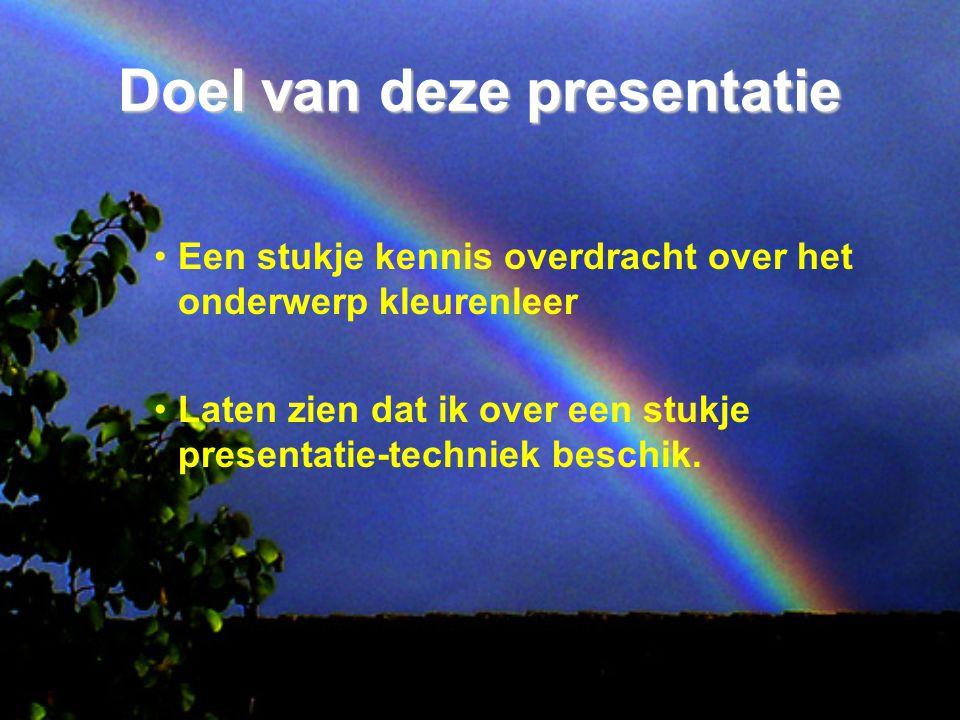 Doel van deze presentatie Een stukje kennis overdracht over het onderwerp kleurenleer Laten zien dat ik over een stukje presentatie-techniek beschik.