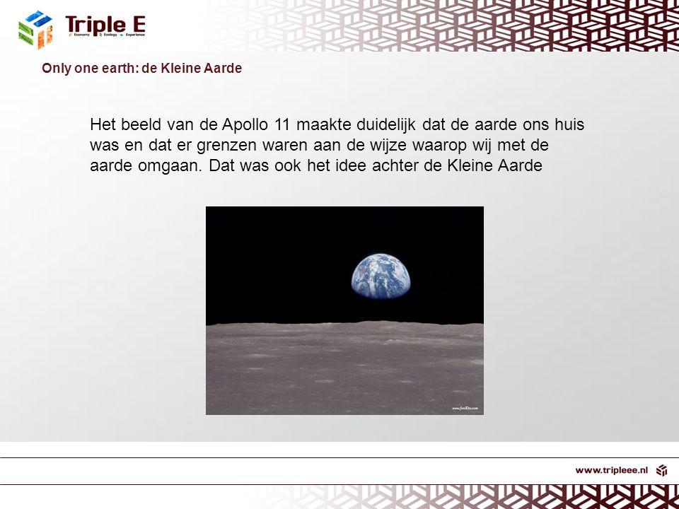 Only one earth: de Kleine Aarde Het beeld van de Apollo 11 maakte duidelijk dat de aarde ons huis was en dat er grenzen waren aan de wijze waarop wij met de aarde omgaan.