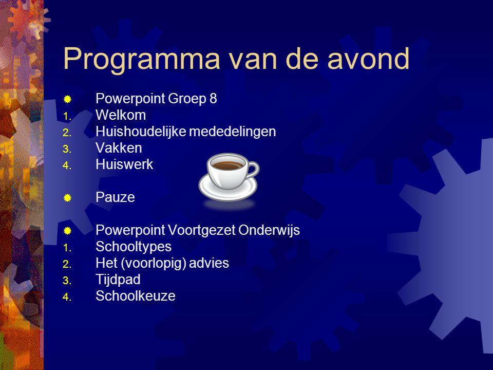 Programma van de avond  Powerpoint Groep 8 1. Welkom 2. Huishoudelijke mededelingen 3. Vakken 4. Huiswerk  Pauze  Powerpoint Voortgezet Onderwijs 1