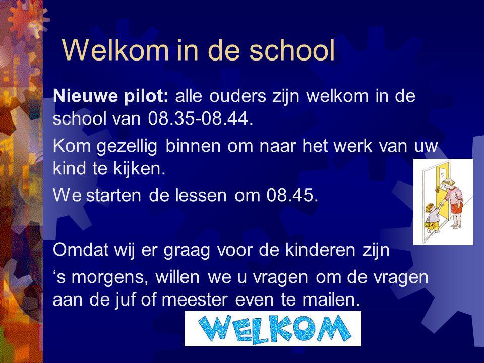 Welkom in de school Nieuwe pilot: alle ouders zijn welkom in de school van 08.35-08.44. Kom gezellig binnen om naar het werk van uw kind te kijken. We