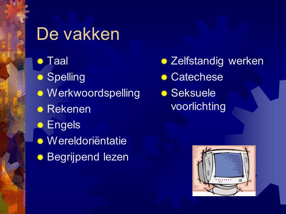 De vakken  Taal  Spelling  Werkwoordspelling  Rekenen  Engels  Wereldoriëntatie  Begrijpend lezen  Zelfstandig werken  Catechese  Seksuele v