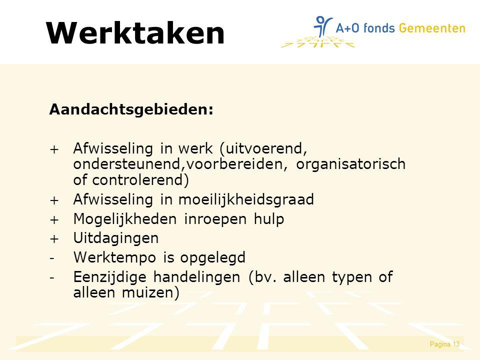 Pagina 13 Aandachtsgebieden: + Afwisseling in werk (uitvoerend, ondersteunend,voorbereiden, organisatorisch of controlerend) + Afwisseling in moeilijkheidsgraad + Mogelijkheden inroepen hulp + Uitdagingen - Werktempo is opgelegd - Eenzijdige handelingen (bv.