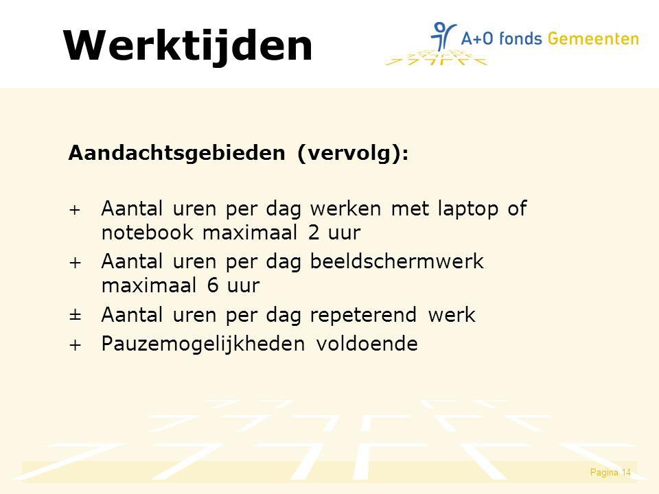 Pagina 14 Aandachtsgebieden (vervolg) : + Aantal uren per dag werken met laptop of notebook maximaal 2 uur + Aantal uren per dag beeldschermwerk maxim