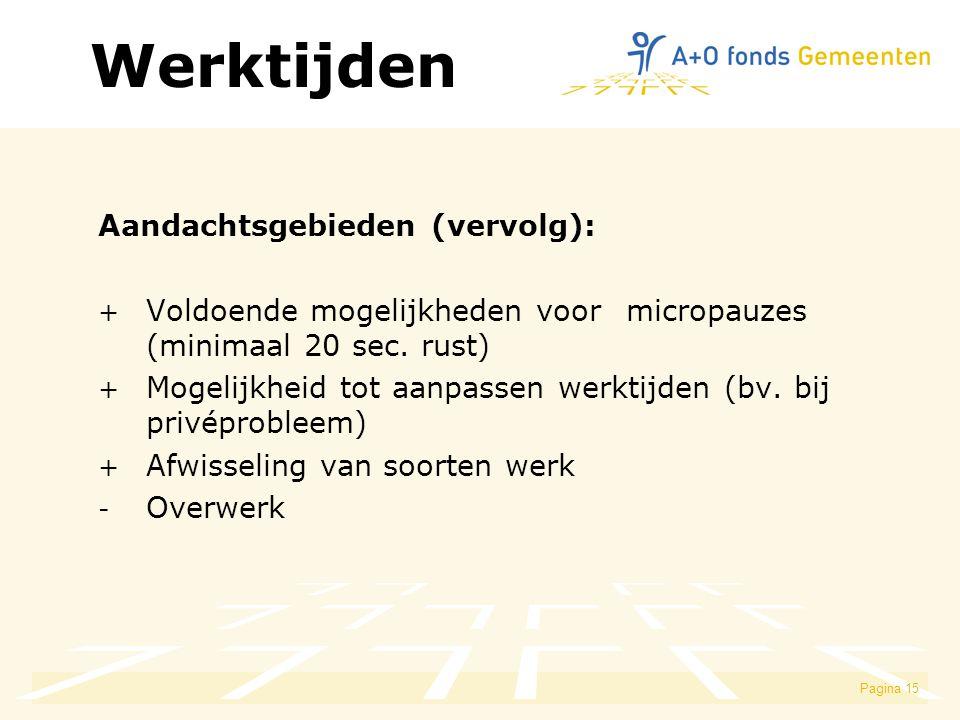 Pagina 15 Aandachtsgebieden (vervolg): + Voldoende mogelijkheden voor micropauzes (minimaal 20 sec. rust) + Mogelijkheid tot aanpassen werktijden (bv.