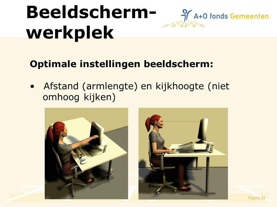 Pagina 34 Optimale instellingen beeldscherm: Afstand (armlengte) en kijkhoogte (niet omhoog kijken) Beeldscherm- werkplek