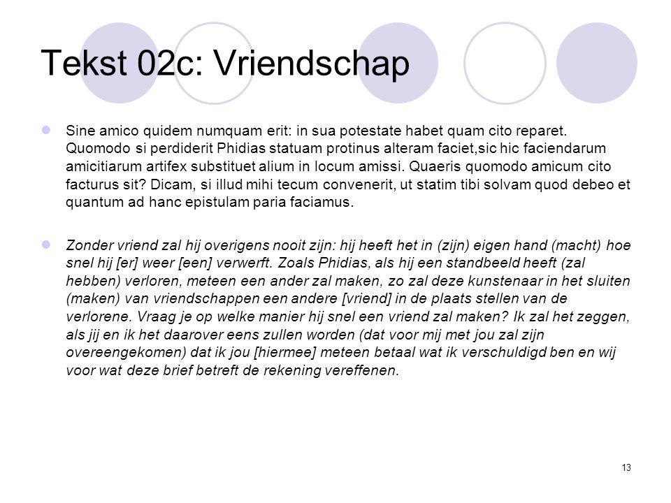 13 Tekst 02c: Vriendschap Sine amico quidem numquam erit: in sua potestate habet quam cito reparet.
