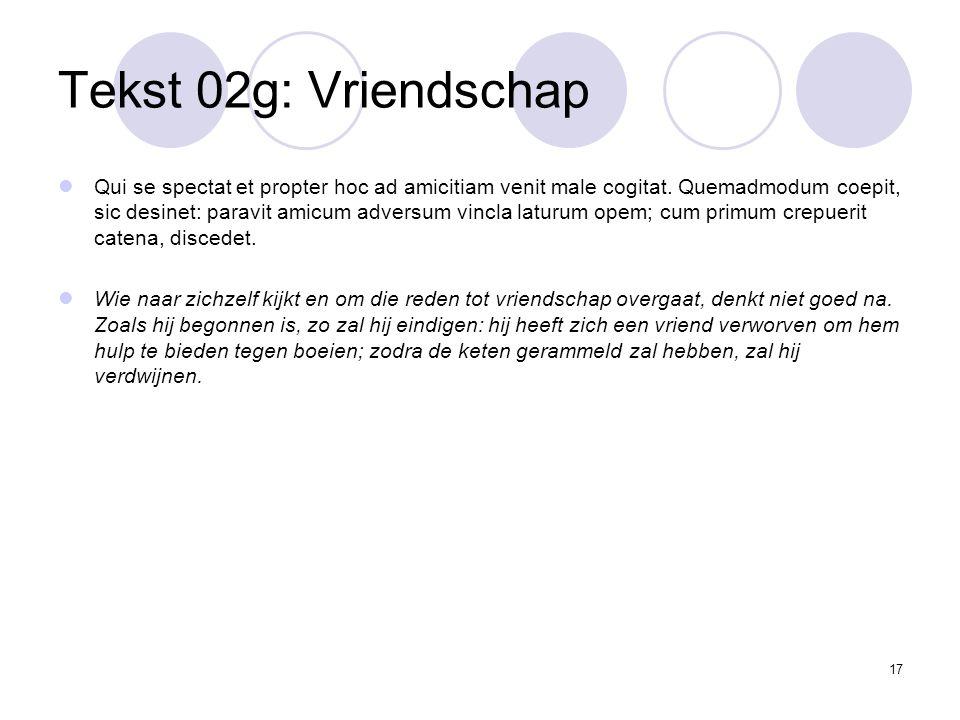 17 Tekst 02g: Vriendschap Qui se spectat et propter hoc ad amicitiam venit male cogitat.