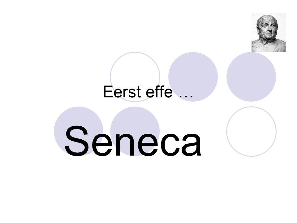 Eerst effe … Seneca