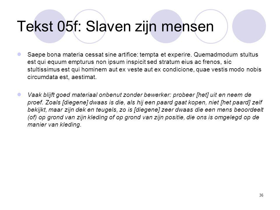 36 Tekst 05f: Slaven zijn mensen Saepe bona materia cessat sine artifice: tempta et experire.