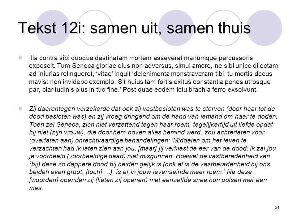 94 Tekst 12i: samen uit, samen thuis Illa contra sibi quoque destinatam mortem asseverat manumque percussoris exposcit.