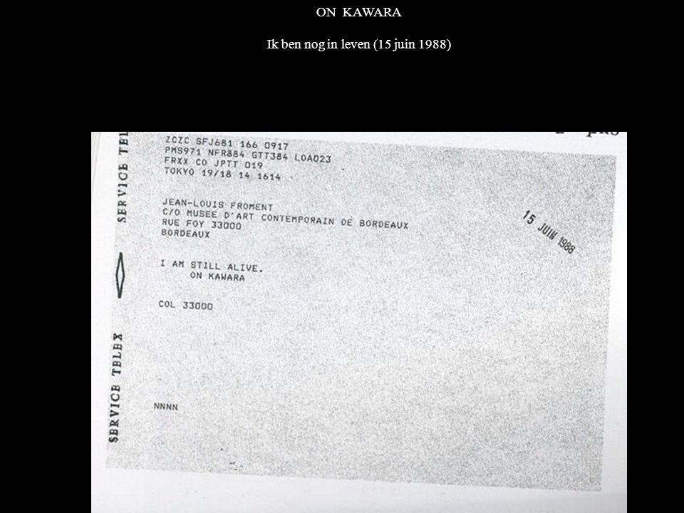 ON KAWARA Ik ben nog in leven (15 juin 1988)