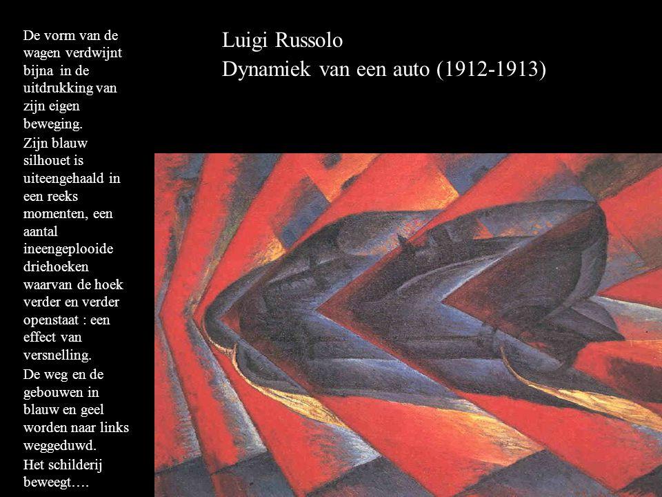 Luigi Russolo Dynamiek van een auto (1912-1913) De vorm van de wagen verdwijnt bijna in de uitdrukking van zijn eigen beweging.