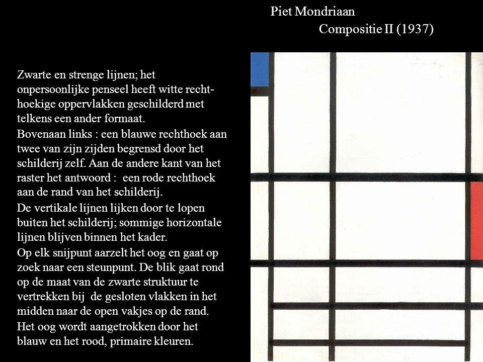 Piet Mondriaan Compositie II (1937) Zwarte en strenge lijnen; het onpersoonlijke penseel heeft witte recht- hoekige oppervlakken geschilderd met telkens een ander formaat.