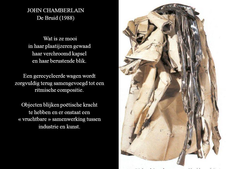 JOHN CHAMBERLAIN De Bruid (1988) Wat is ze mooi in haar plaatijzeren gewaad haar verchroomd kapsel en haar berustende blik.