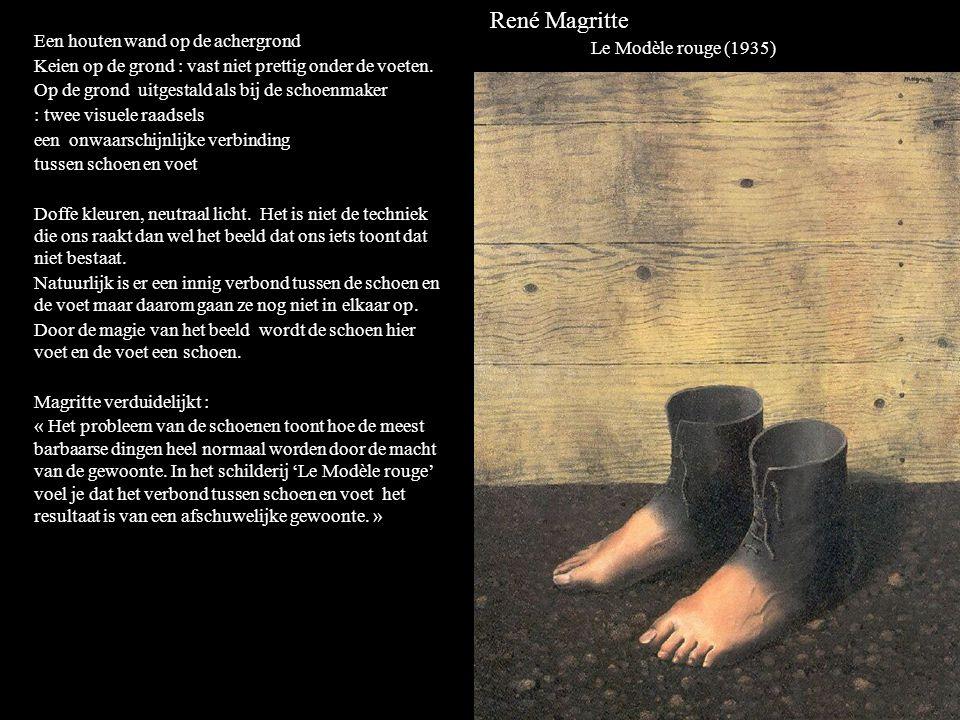 René Magritte Le Modèle rouge (1935) Een houten wand op de achergrond Keien op de grond : vast niet prettig onder de voeten.