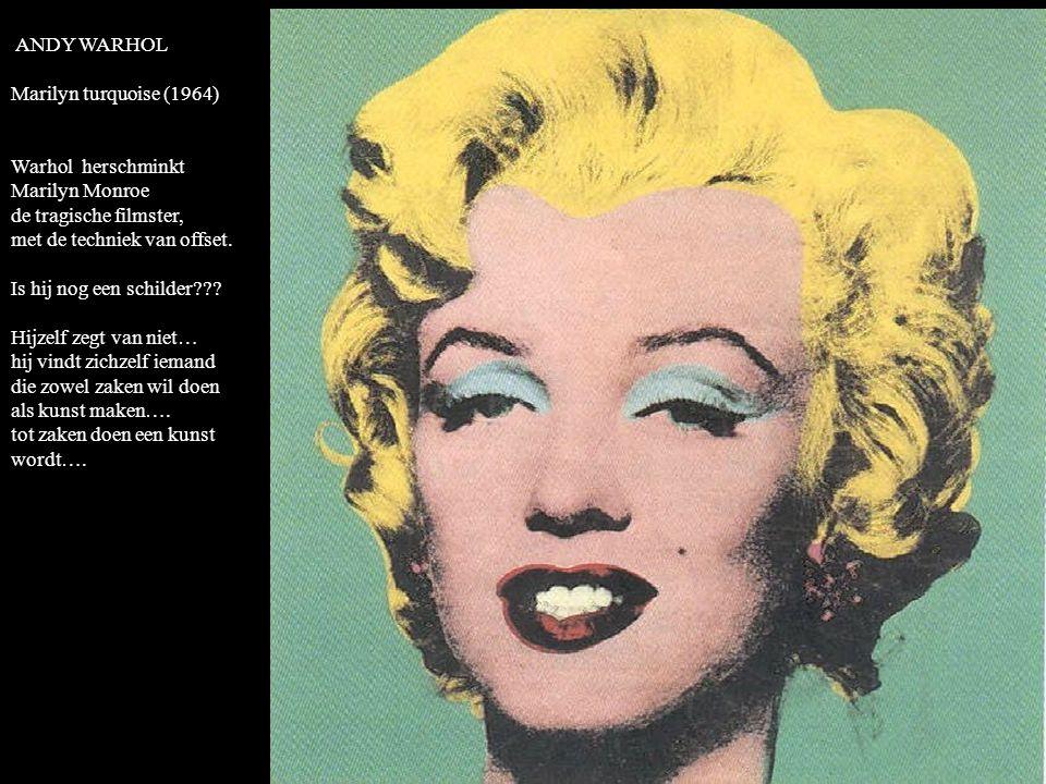 ANDY WARHOL Marilyn turquoise (1964) Warhol herschminkt Marilyn Monroe de tragische filmster, met de techniek van offset.