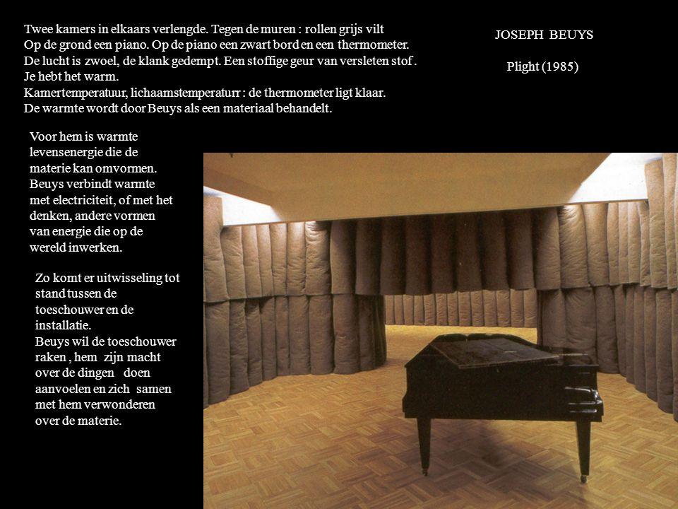 JOSEPH BEUYS Plight (1985) Twee kamers in elkaars verlengde.