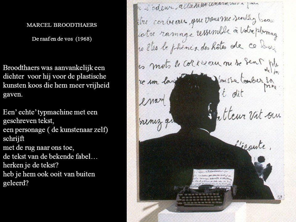 MARCEL BROODTHAERS De raaf en de vos (1968) Broodthaers was aanvankelijk een dichter voor hij voor de plastische kunsten koos die hem meer vrijheid gaven.
