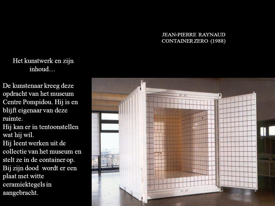 JEAN-PIERRE RAYNAUD CONTAINER ZERO (1988) Het kunstwerk en zijn inhoud… De kunstenaar kreeg deze opdracht van het museum Centre Pompidou.