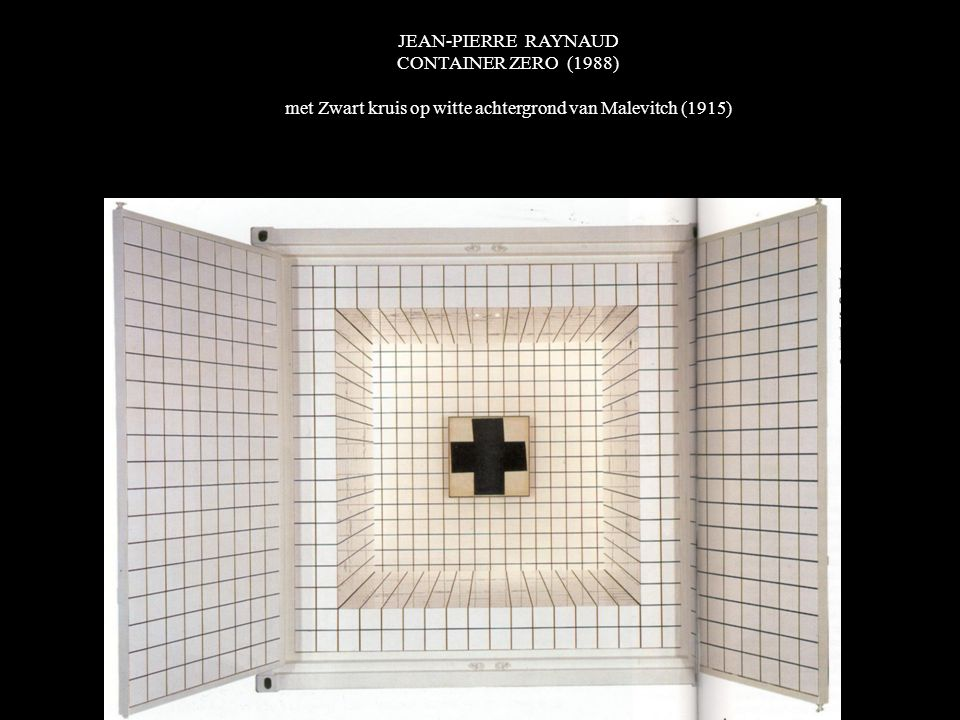 JEAN-PIERRE RAYNAUD CONTAINER ZERO (1988) met Zwart kruis op witte achtergrond van Malevitch (1915)
