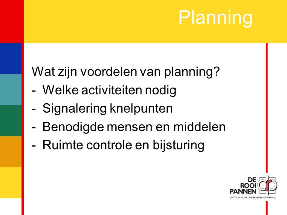 4 Planning Wat zijn voordelen van planning.