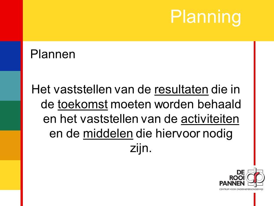 7 Planning Plannen Het vaststellen van de resultaten die in de toekomst moeten worden behaald en het vaststellen van de activiteiten en de middelen die hiervoor nodig zijn.
