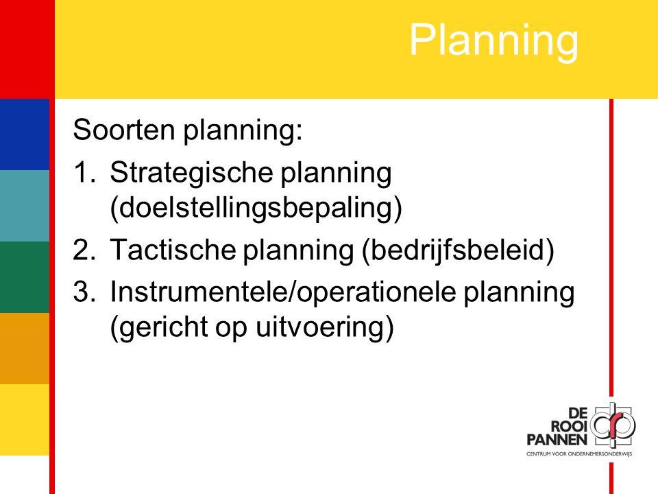 8 Planning Soorten planning: 1.Strategische planning (doelstellingsbepaling) 2.Tactische planning (bedrijfsbeleid) 3.Instrumentele/operationele planning (gericht op uitvoering)
