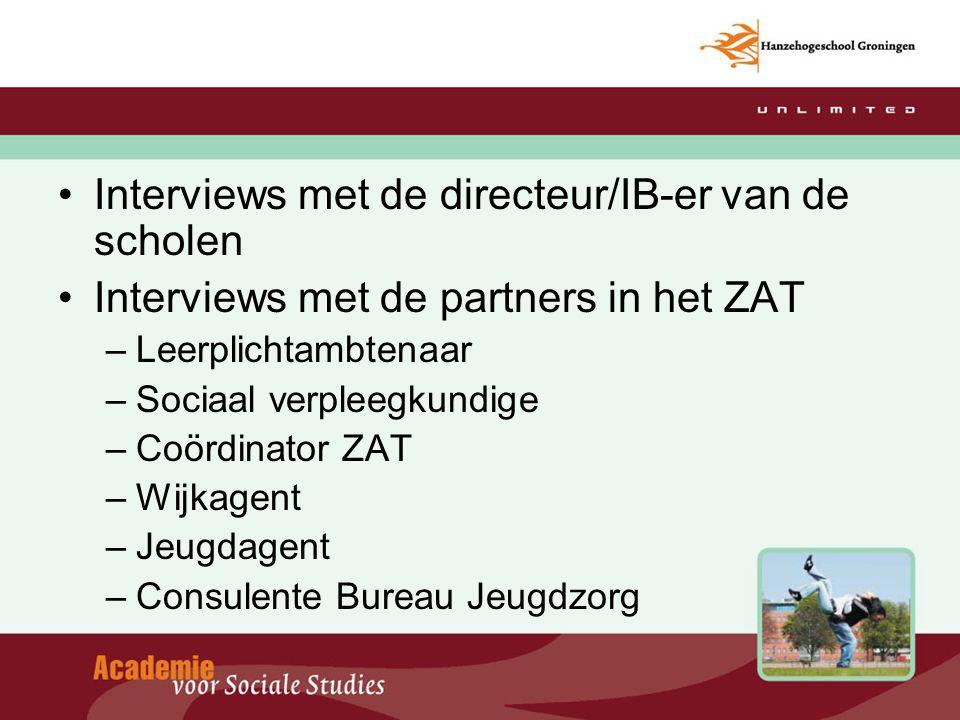 Interviews met de directeur/IB-er van de scholen Interviews met de partners in het ZAT –Leerplichtambtenaar –Sociaal verpleegkundige –Coördinator ZAT