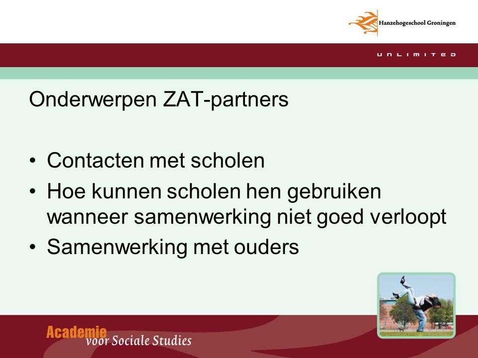 Onderwerpen ZAT-partners Contacten met scholen Hoe kunnen scholen hen gebruiken wanneer samenwerking niet goed verloopt Samenwerking met ouders