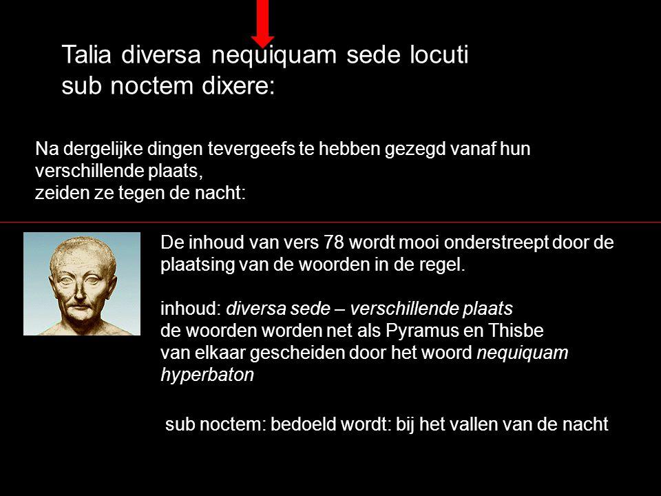 Talia diversa nequiquam sede locuti sub noctem dixere: Na dergelijke dingen tevergeefs te hebben gezegd vanaf hun verschillende plaats, zeiden ze tege
